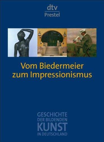 Geschichte der bildenden Kunst in Deutschland. Band 7: Vom Biedermeier zum Impressionismus