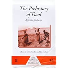 The Prehistory of Food: Appetites for Change (One World Archaeology)