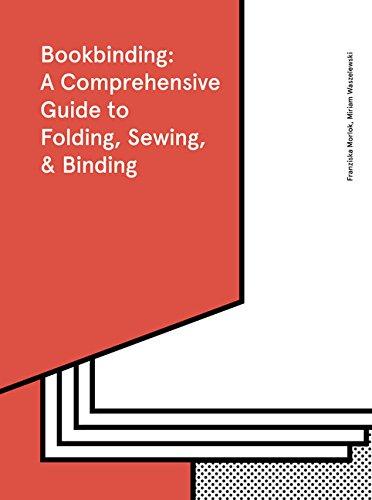 Bookbinding: A Comprehensive Guide to Folding, Sewing, & Binding por Franziska Morlok