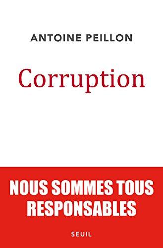 Corruption. Nous sommes tous responsables par Antoine Peillon