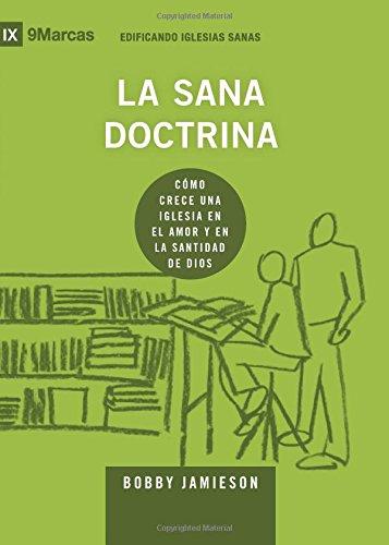 La Sana Doctrina (Sound Doctrine) - 9Marks (Edificando Iglesias Sanas (Spanish)) por Bobby Jamieson