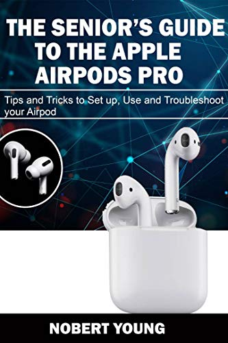 THE SENIORS GUIDE TO THE APPLE AIRPODS PRO: Tips and Tricks to ...