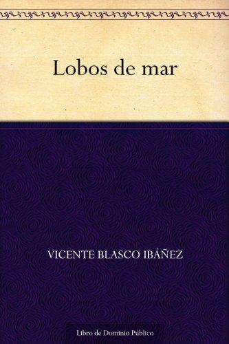 Lobos de mar por Vicente Blasco Ibáñez