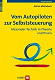 Vom Autopiloten zur Selbststeuerung: Alexander-Technik in Theorie und Praxis