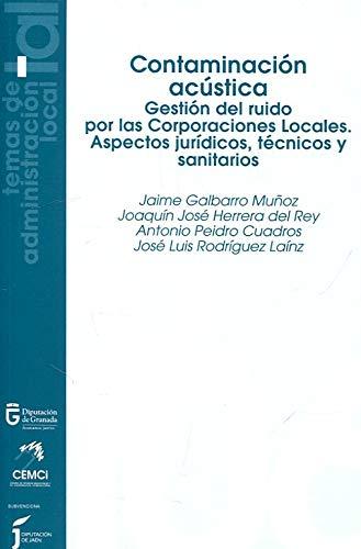Contaminación acústica: Gestión del ruido por las corporaciones locales, aspectos jurídicos, técnicos y sanitarios (Temas de  Administración Local) por Jaime Galbarro Muñoz