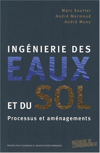 Ingénierie des eaux et du sol: Processus et aménagements par Marc Soutter