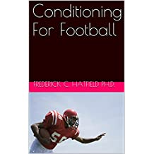 Conditioning For Football (Fred Hatfield's Sport Specific Training Series) (English Edition)