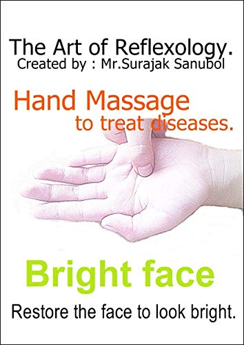 Restore the face to look bright.: The Art of Reflexology. Episode 27. Hand massage to treat Restore the face to look bright. (English Edition) (Body Face Oil Shop The)