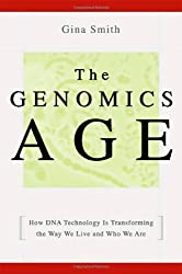 The Genomics Age: How DNA Technology Is Transforming the Way We Live and Who We Are by Gina Smith (2004-11-05)