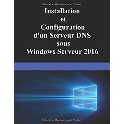 Installation et Configuration d'un serveur DNS sous Windows Serveur 2016