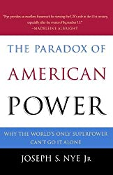 The Paradox of American Power: Why the World's Only Superpower Can't Go It Alone by Joseph S. Nye (2003-05-01)