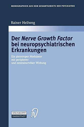 Der Nerve Growth Factor bei neuropsychiatrischen Erkrankungen: Ein pleiotroper Modulator mit peripherer und zentralnervöser Wirkung (Monographien aus dem Gesamtgebiete der Psychiatrie, Band 95)