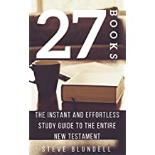 27 Books: The Instant and Effortless Study Guide to the entire New Testament (English Edition)