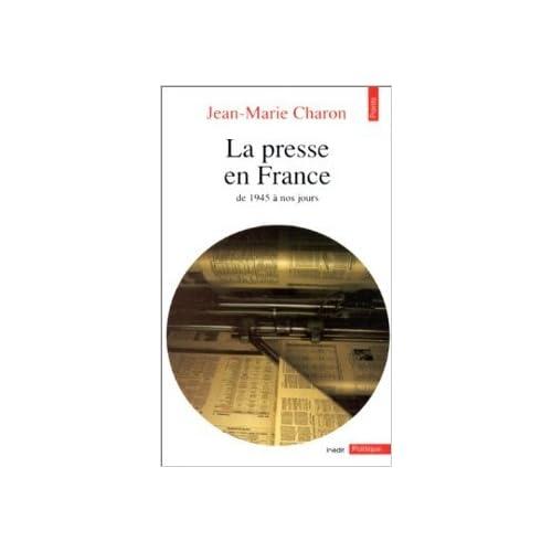 La presse en France : De 1945 à nos jours de Jean-Marie Charon ( 20 février 1991 )