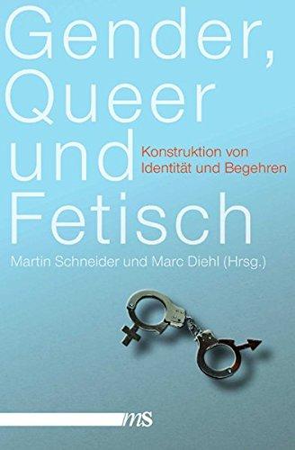 Gender, Queer und Fetisch: Konstruktion von Identität und Begehren