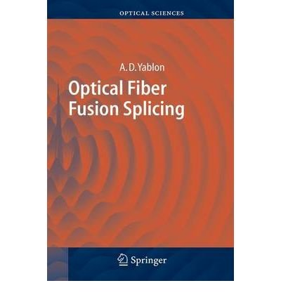 { [ OPTICAL FIBER FUSION SPLICING (2005) (SPRINGER SERIES IN OPTICAL SCIENCES #103) ] } By Yablon, Andrew D (Author) Jan-18-2005 [ Hardcover ]