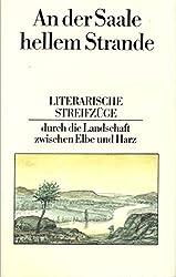 An der Saale hellem Strande. Literarische Streifzüge durch die Landschaft zwischen Elbe und Harz. Ausgewählt und mit Zwischentexten versehen von Joachim Bagemühl.