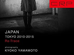CRP JAPAN TOKYO 2010-2015 Re-Trace (English Edition) von [Yamamoto, Kyoko]
