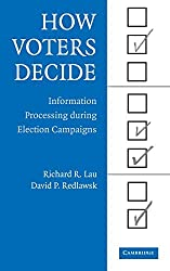 How Voters Decide: Information Processing in Election Campaigns (Cambridge Studies in Public Opinion and Political Psychology) by Richard R. Lau (2006-06-26)