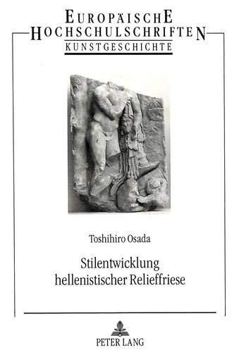 Stilentwicklung Hellenistischer Relieffriese (Europaeische Hochschulschriften / European University Studie) por Toshihiro Osada