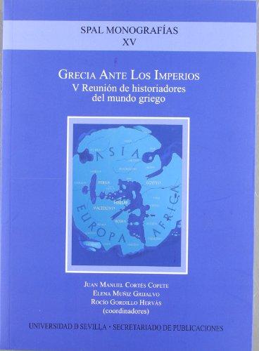 Grecia ante los imperios : V Reunión de Historiadores del Mundo Griego, celebrado el 9 y 10 de octubre de 2009 en Carmona, Sevilla por Historiadores del Mundo Griego Antiguo. Reunión