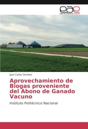 Aprovechamiento de Biogas proveniente del Abono de Ganado Vacuno: Instituto Politécnico Nacional por Juan Carlos Doroteo