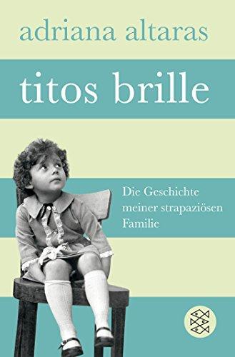 Preisvergleich Produktbild Titos Brille: Die Geschichte meiner strapaziösen Familie