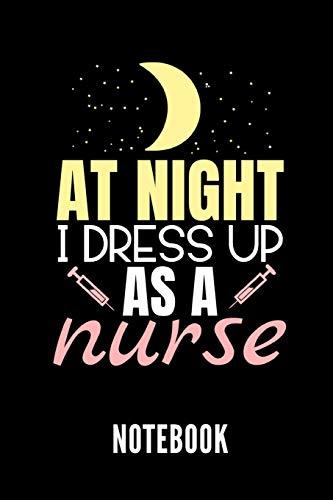 AT NIGHT I DRESS UP AS A NURSE NOTEBOOK: Geschenkidee für Krankenpfleger und Krankenschwestern | Notizbuch mit 110 linierten Seiten | Format 6x9 DIN ... Autorennamen für mehr Designs zu diesem Thema