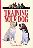 All About Training Your Dog (All About Series)