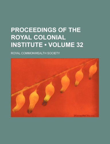 Proceedings of the Royal Colonial Institute (Volume 32 )