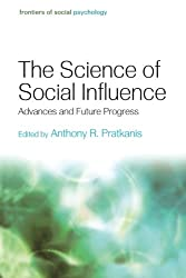The Science of Social Influence: Advances and Future Progress (Frontiers of Social Psychology)