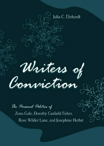 Writers of Conviction: The Personal Politics of Zona Gale, Dorothy Canfield Fisher, Rose Wilder Lane, and Josephine Herbst - Canfield Sammlung