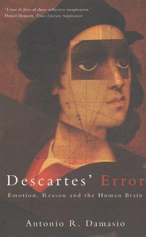 Descartes' Error: Emotion, Reason and the Human Brain by Antonio R. Damasio (1996-04-26)