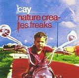 Cay: Nature Crea-Tes Freaks (Audio CD)