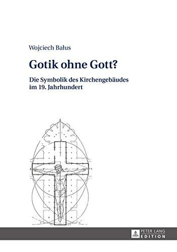 Gotik Ohne Gott?: Die Symbolik Des Kirchengebaeudes Im 19. Jahrhundert