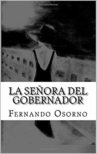 La Señora del Gobernador...: Entre el amor, la traición y el odio por Fernando Osorno
