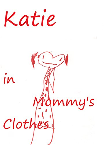 Katie in Mommy's Clothes (English Edition)