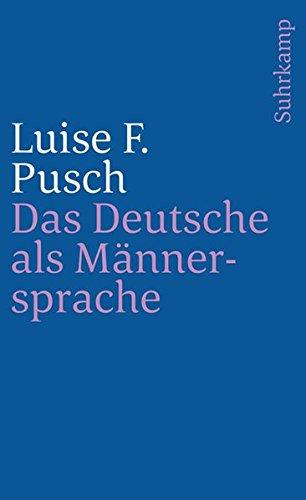 Das Deutsche als Männersprache: Aufsätze und Glossen zur feministischen Linguistik (suhrkamp taschenbuch)