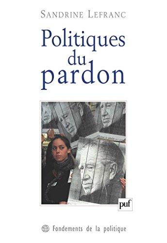 Politiques du pardon (Fondements de la politique) par Sandrine Lefranc