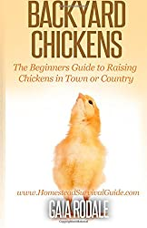 Backyard Chickens: The Beginner's Guide to Raising Chickens in Town or Country