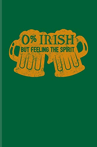 0% Irish But Feeling The Spirit: Funny Irish Saying Journal For St Patrick'S Day Flag, Strong Beer, Coffee, Whiskey, Dublin, Saint Patrick & Shamrock Fans - 6x9 - 100 Blank Lined Pages -
