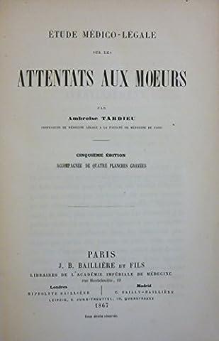 Étude médico-légale sur les attentats aux moeurs, par Ambroise Tardieu