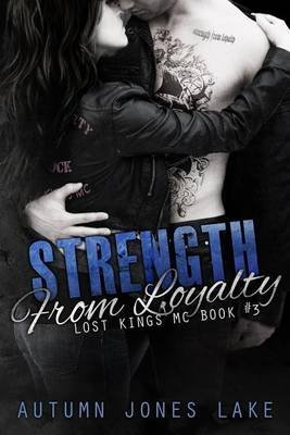 [(Strength from Loyalty (Lost Kings MC #3))] [By (author) Autumn Jones Lake] published on (March, 2015)