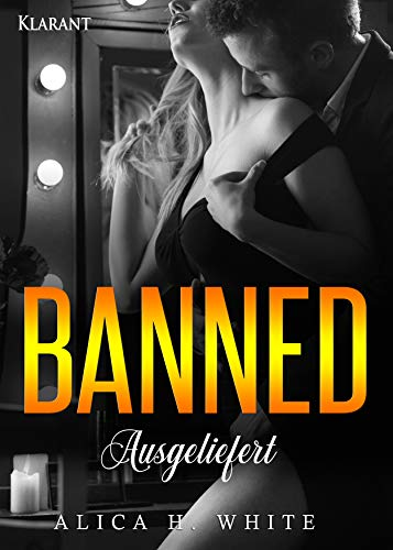 Banned. Ausgeliefert (Dirty Love 2) von [White, Alica H.]