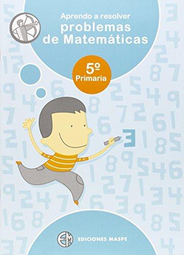 Aprendo a resolver problemas de matemáticas, 5 Educación Primaria por Pedro Alonso Aparicio