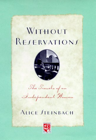 Without Reservations: The Travels of an Independent Woman by Alice Steinbach (2000-04-01)