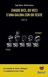 Zinque Bici, Do Veci E Una Galina Con Do Teste: Una Rumizada De Trieste a Budapest E Le Maldobrie De Ucio E Ciano: Volume 1