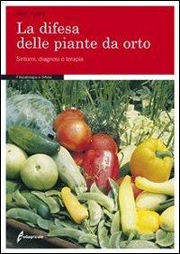 La difesa delle piante da orto. Sintomi, diagnosi e terapie. Ediz. illustrata di Aldo Pollini
