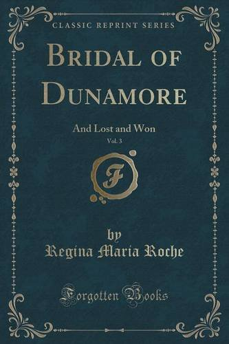 Bridal of Dunamore, Vol. 3: And Lost and Won (Classic Reprint)