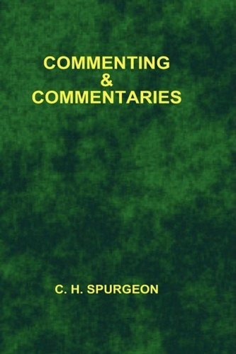 Commenting and Commentaries by Charles Haddon Spurgeon (2006-05-18)